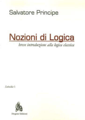 Nozioni di logica. Breve introduzione alla logica classica - Salvatore Principe |