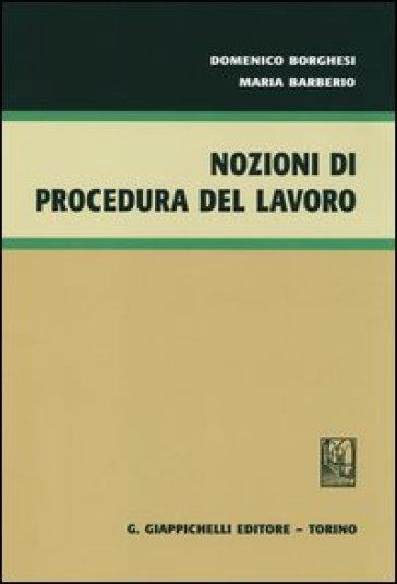 Nozioni di procedura del lavoro - Domenico Borghesi |