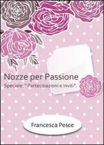 Nozze per passione. Speciale partecipazioni e inviti - Francesca Pesce   Rochesterscifianimecon.com