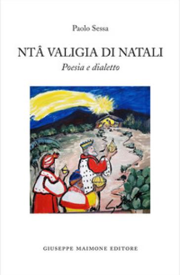 Nta valigia di Natali. Poesia e dialetto - Paolo Sessa  