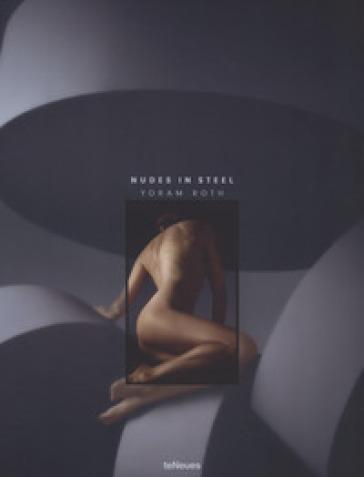 Nudes in steel. Ediz. inglese e tedesca - Yoram Roth |