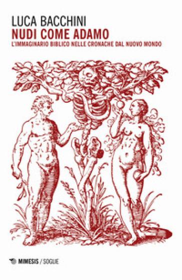 Nudi come Adamo. L'immaginario biblico nelle cronache dal nuovo mondo - Luca Bacchini | Thecosgala.com