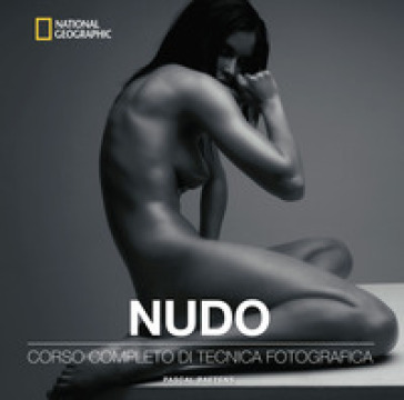 Nudo. Corso completo di tecnica fotografica - Pascal Baetens   Jonathanterrington.com