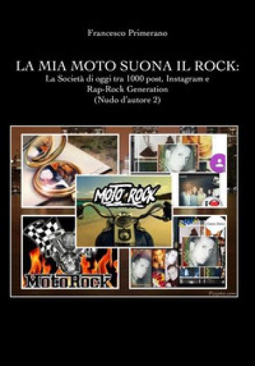 Nudo d'autore 2.0. 2: La mia moto suona il rock: la società di oggi tra 1000 post, Instagram e rap-rock generation - Francesco Primerano pdf epub