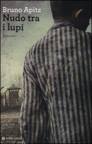 Nudo tra i lupi - Bruno Apitz |