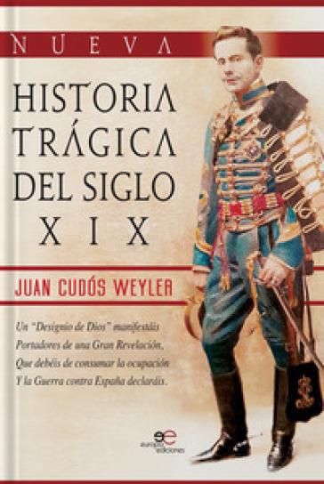 Nueva historia tragica del siglo XIX - Juan Cudos Weyler |