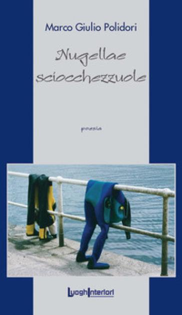 Nugellae sciocchezzuole - Marco Giulio Polidori |