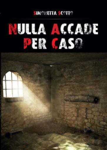 Nulla accade per caso - Simonetta Scotto  