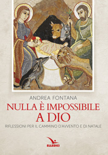 Nulla è impossibile a Dio. Il Vangelo di chi cerca. In Avvento e Natale - Andrea Fontana |