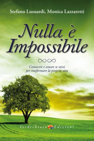 Nulla è impossibile. Conoscere e amare se stessi per trasformare la propria vita - Stefano Lusuardi | Thecosgala.com