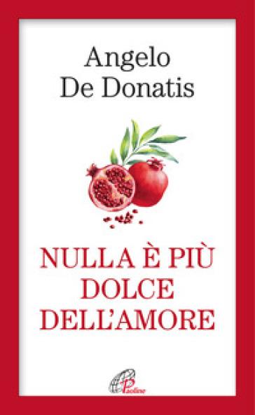 Nulla è più dolce dell'amore - Angelo De Donatis   Rochesterscifianimecon.com