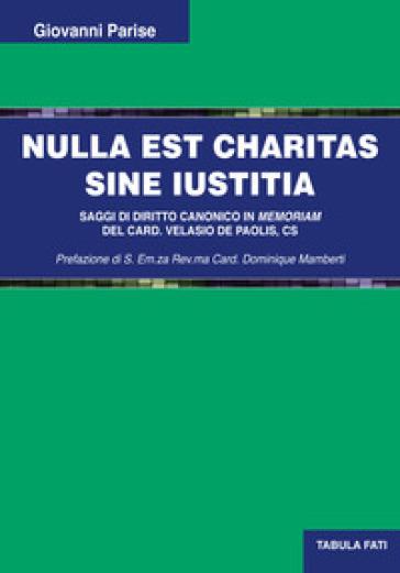 Nulla est charitas sine Iustitia. Saggi di diritto canonico - Giovanni Parise | Rochesterscifianimecon.com