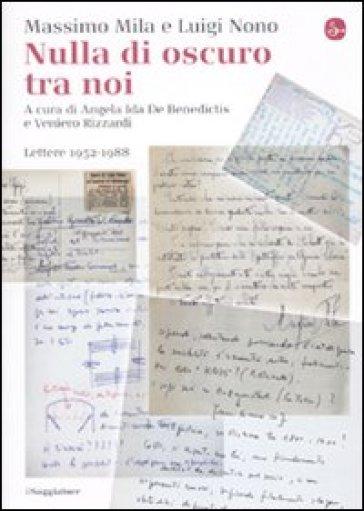 Nulla di oscuro tra noi. Lettere 1952-1988 - Luigi Nono   Rochesterscifianimecon.com