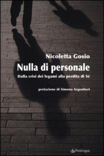 Nulla di personale. Dalla crisi dei legami alla perdita di sé - Nicoletta Gosio | Jonathanterrington.com