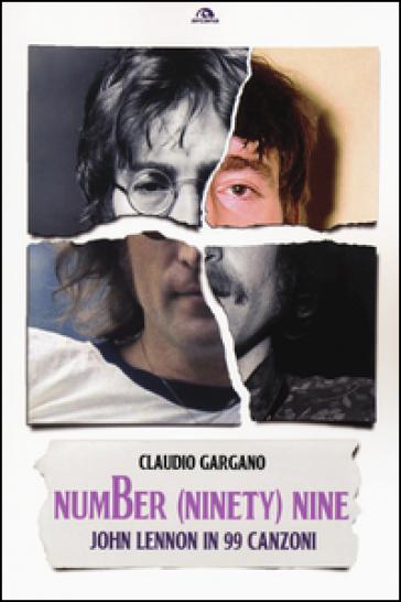 Number (ninety) nine. John Lennon in 99 canzoni - Claudio Gargano |