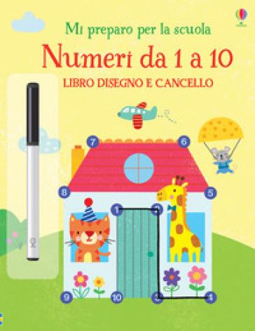 Numeri da 1 a 10. Libro disegno e cancello. Mi preparo per la scuola. Ediz. a colori. Con gadget - Jessica Greenwell |