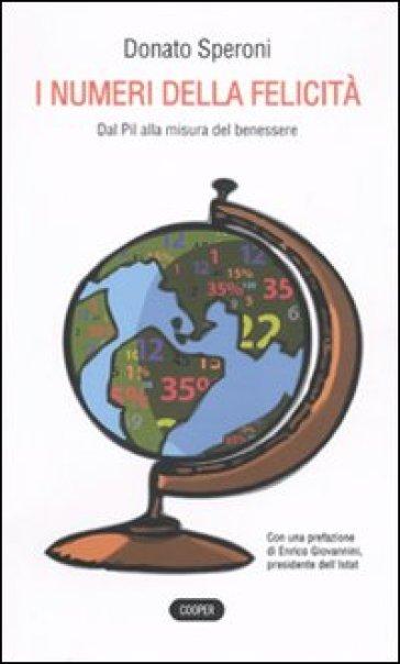 Numeri della felicità. Dal Pil alla misura del benessere (I) - Donato Speroni |
