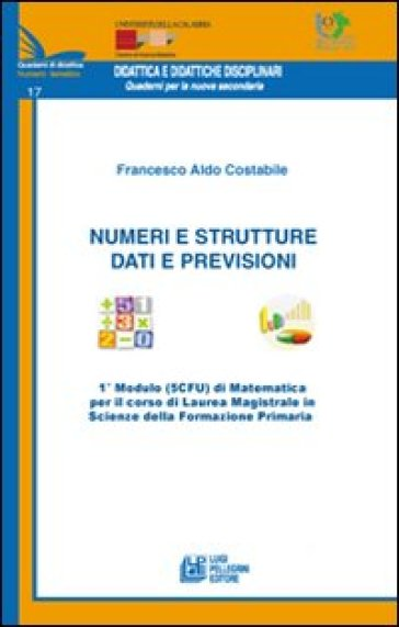 Numeri e strutture. 1° modulo (5CFU) di matematica per il corso di laurea in scienze della formazione primaria - Francesco Costabile |