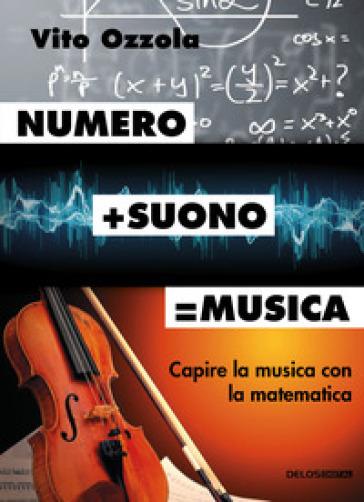 Numero+suono=musica. Capire la musica con la matematica - Vito Ozzola | Thecosgala.com