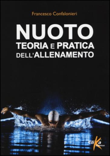 Nuoto. Teoria e pratica dell'allenamento - Francesco Confalonieri | Thecosgala.com