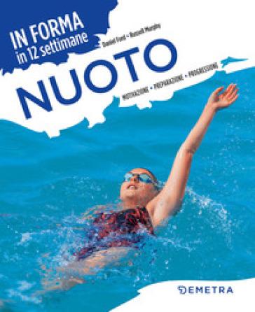 Nuoto. In forma in 12 settimane. Motivazione preparazione progressione - Daniel Ford | Thecosgala.com
