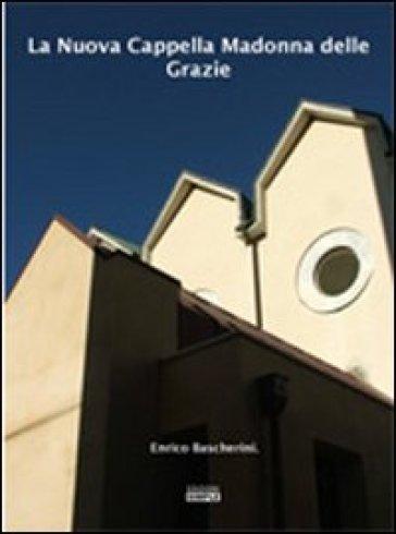 La Nuova Cappella Madonna delle Grazie - Enrico Bascherini  