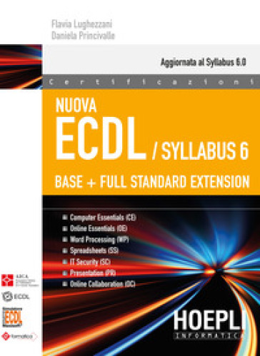 Nuova ECDL. Syllabus 6. Base + full standard extension - Flavia Lughezzani |