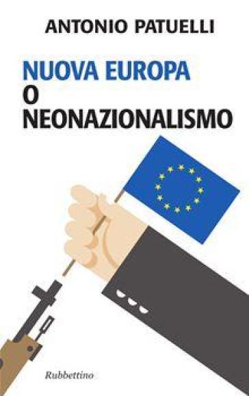 Nuova Europa o neonazionalismo - Antonio Patuelli |