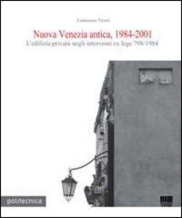Nuova Venezia antica, 1984-2001. L'edilizia privata negli interventi ex lege 798/1984. Con CD-ROM - Francesco Trovò |