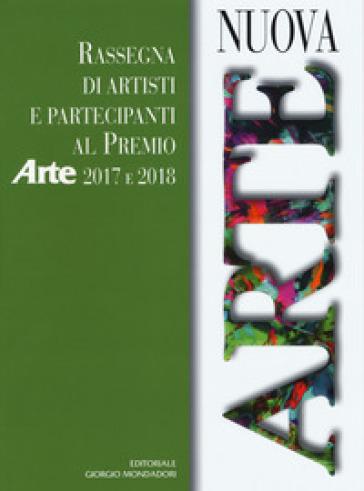 Nuova arte. Rassegna di artisti e partecipanti al Premio Arte 2017 e 2018. Ediz. a colori - Caterina Pascot |