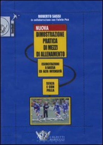 Nuova dimostrazione pratica di mezzi d'allenamento. Esercitazioni a bassa ed alta intensità senza e con la palla. DVD. Con libro - Roberto Sassi |