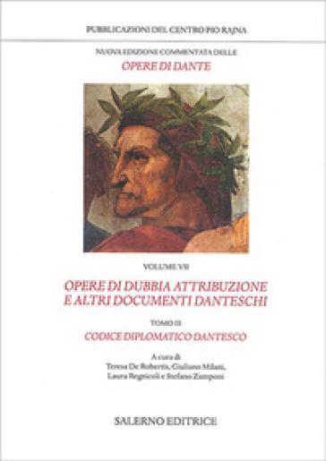 Nuova edizione commentata delle opere di Dante. 7/3: Opere di dubbia attribuzione e altri documenti danteschi: Codice diplomatico dantesco - Dante Alighieri  