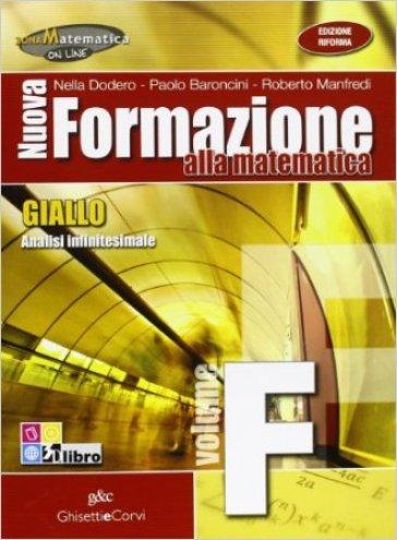 Nuova formazione alla matematica. Giallo. Vol. F: Analisi infinitesimale. Per le Scuole superiori. Con espansione online - Nella Dodero  