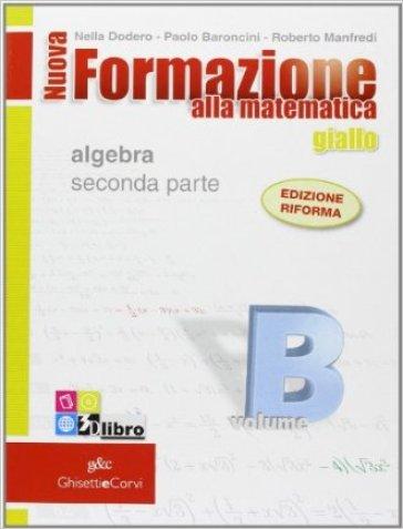 Nuova formazione alla matematica. Giallo. Vol. B: Algebra. Con quaderno di recupero. Per le Scuole superiori. Con CD-ROM. Con espansione online. 2. - Nella Dodero |