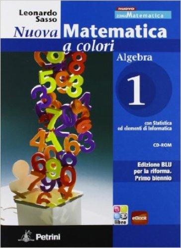 Nuova matematica a colori. Algebra. Ediz. blu. Per le Scuole superiori. Con CD-ROM. Con espansione online. 1. - Leonardo Sasso | Jonathanterrington.com