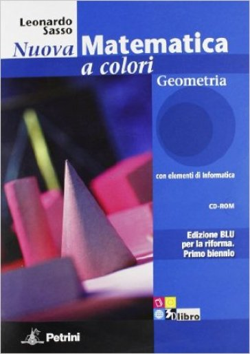 Nuova matematica a colori. Geometria. Ediz. blu. Per le Scuole superiori. Con CD-ROM. Con espansione online - Leonardo Sasso |
