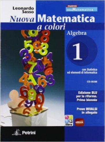 Nuova matematica a colori. Algebra. Con quaderno di recupero-Prove INVALSI. Ediz. blu. Per le Scuole superiori. Con CD-ROM. Con espansione online. 1.