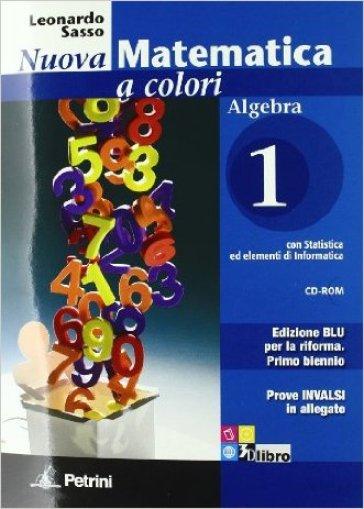 Nuova matematica a colori. Algebra. Con prove INVALSI. Ediz. blu. Per le Scuole superiori. Con CD-ROM. Con espansione online. 1.
