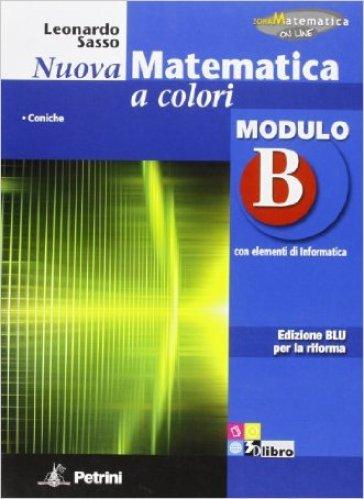 Nuova matematica a colori. Modulo B. Con elementi di informatica. Ediz. blu per la rifroma. Per la Scuola media - Leonardo Sasso |
