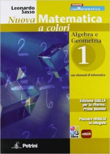 Nuova matematica a colori. Ediz. gialla. Per le Scuole superiori. Con CD-ROM. Con espansione online. 1: Algebra-Geometria-Palestra INVALSI - Leonardo Sasso |