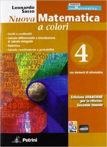 Nuova matematica a colori. Con elementi di informatica. Ediz. arancione. Per il 2° biennio. 4. - Leonardo Sasso |