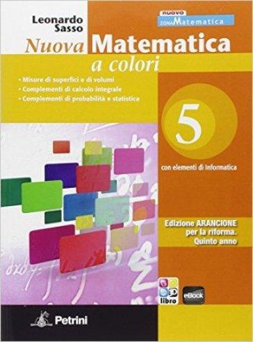 Nuova matematica a colori. Con elementi di informatica. Ediz. arancione. Per le Scuole superiori. 5. - Leonardo Sasso |