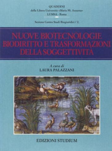 Nuove biotecnologie, biodiritto e trasformazioni della soggettività - L. Palazzani |
