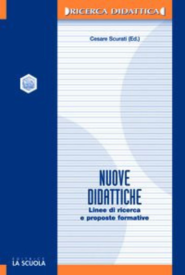 Nuove didattiche. Linee di ricerca e proposte formative - C. Scurati  