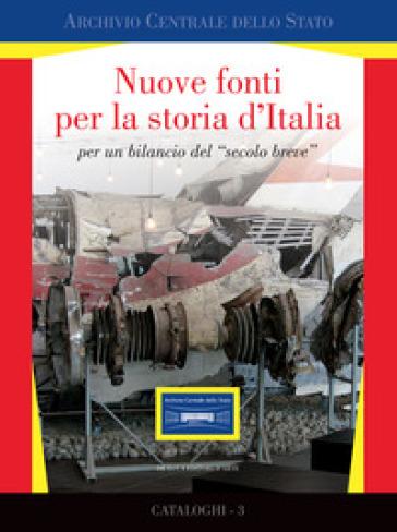 Nuove fonti per la storia d'Italia per un bilancio del «secolo breve». Ediz. illustrata
