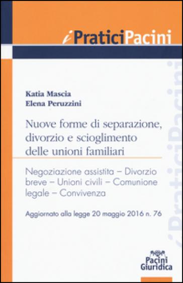 Nuove forme di separazione, divorzio e scioglimento delle unioni familiari. Aggiornato alla legge 20 maggio 2016 n.76 - Katia Mascia | Rochesterscifianimecon.com