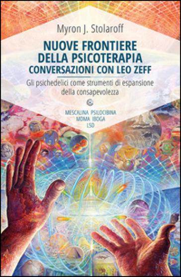 Nuove frontiere della psicoterapia. Conversazioni con Leo Zeff - Myron J. Stolaroff  