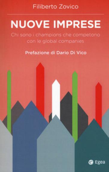 Nuove imprese. Chi sono i champions che competono con le global companies - Filiberto Zovico |
