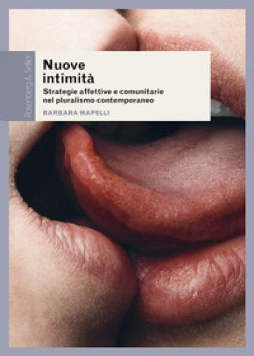 Nuove intimità. Strategie affettive e comunitarie nel pluralismo contemporaneo - Barbara Mapelli | Kritjur.org
