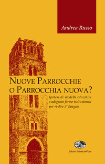 Nuove parrocchie o parrocchia nuova? Ipotesi di modelli educativi e adeguate forme istituzionali per ri-dire il Vangelo - Andrea Russo |